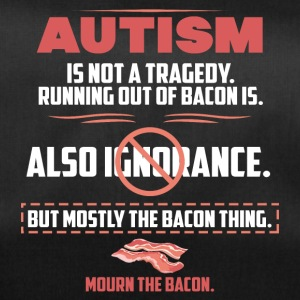 Autism tragedy Bacon funny sayings - Duffel Bag