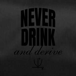 Never drink and derive - Duffel Bag
