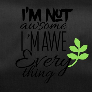 I am not awesome I am aweverything - Sporttasche