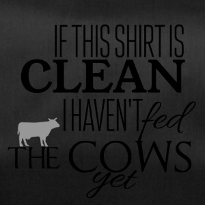 If this shirt is clean I have not fed the cows yet - Duffel Bag