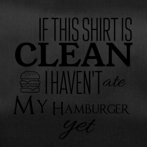 If this shirt is clean I have not ate my hamburger - Duffel Bag