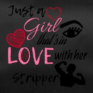 Just a girl that's in love with her stripper - Sporttasche