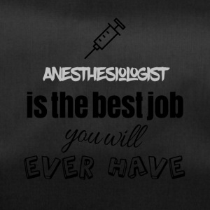 Anesthesiologist is the best job you will have - Sporttasche