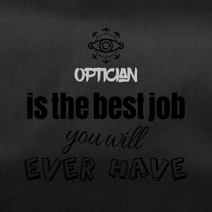 Optician is the best job you will ever have - Sporttasche
