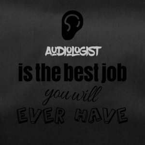 Audiologist is the best job you will ever have - Sporttasche