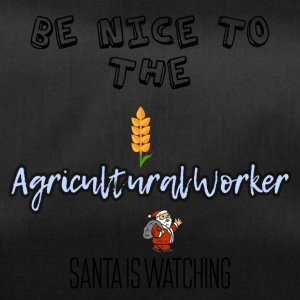 Be nice to the Agricultural worker Santa watch it - Sporttasche