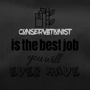 Conservationist is the best job you will ever have - Sporttasche