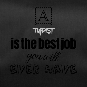 Typist is the best job you will ever have - Sporttasche
