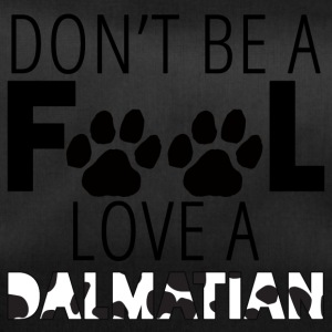 Dog / Dalmatian: Don't Be A Fool. Love A Dalmati - Duffel Bag