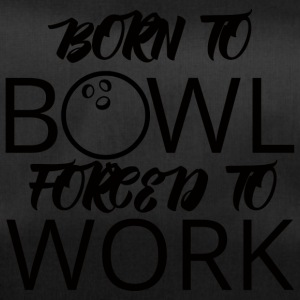 Bowling / Bowler: Born To Bowl. Forced To Work. - Duffel Bag