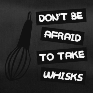 Koch / Chefkoch: Don´t Be Afraid To Take Whisks - Sporttasche