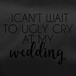 Hochzeit / Heirat: I can´t wait to ugly cry at my - Sporttasche