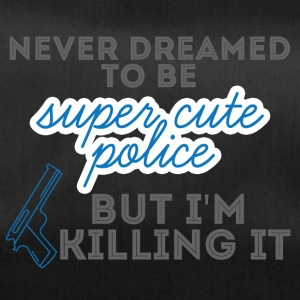 Police: Never Dreamed To Be Super Cute Police, - Duffel Bag