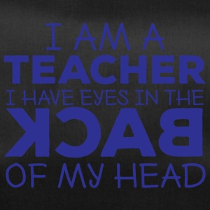 Teacher / School: I Am A Teacher. I Have Eyes In - Duffel Bag
