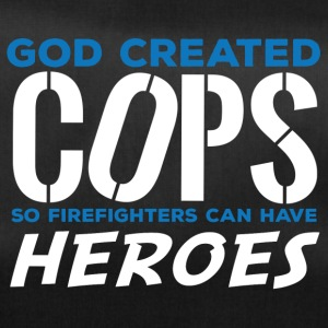 Police: God created cops so firefighters can have - Duffel Bag