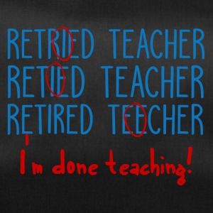 Teacher / School: Retired Teacher - I'm done - Duffel Bag