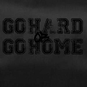 go hard or go home - Sporttasche