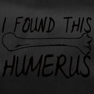 Doctor / Health Practitioner: I found this humerus. - Duffel Bag