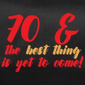 70. Geburtstag: 70 & The Best Thing Is Yet To Come - Sporttasche