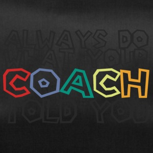 Coach / Trainer: Always Do What Your Coach Told - Sporttasche