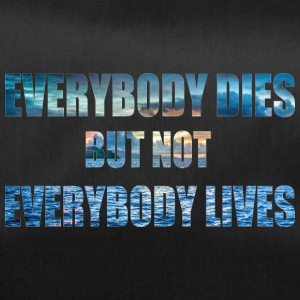 everybody dies but not everbody lives - Sporttasche