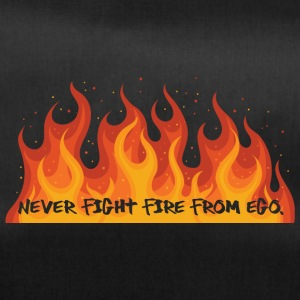 Fire Department: Never fight fire from ego. - Duffel Bag