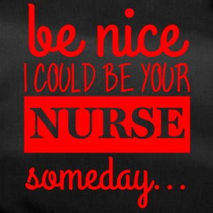 Krankenschwester: Be Nice. I could be your Nurse - Sporttasche
