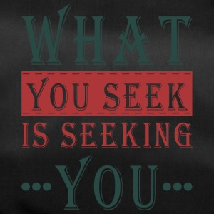 What you seek - is seeking you - Sporttasche