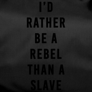 I'd Rather Be a Rebel Than A Slave - Bolsa de deporte
