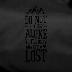 Do Not Go There Alone You'll Only Get Lost - Duffel Bag