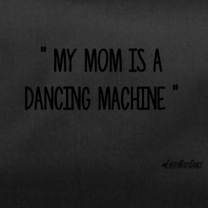 MY MOM ER EN DANCING MACHINE - Sportstaske