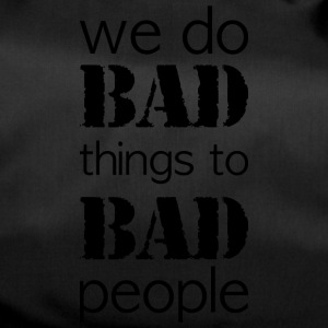 we do bad things to bad people long version - Duffel Bag