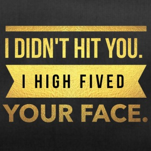 I didn't hit you.I high fived your face - Sporttasche