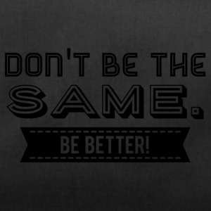 Don't be the Same. Be Better! - Sporttasche