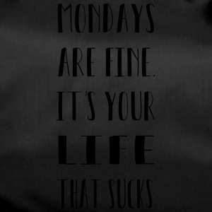 Mondays are. It's your life that sucks. - Duffel Bag