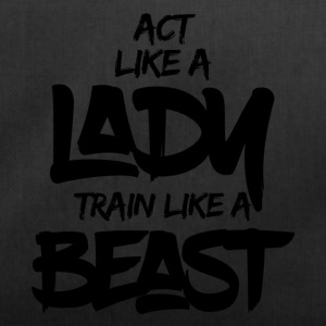 ACT LIKE A LADY TRAIN LIKE A BEAST - Duffel Bag