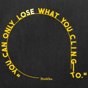 you can only lose what you cling to. - Borsa sportiva