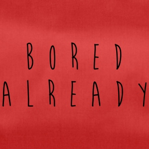 Bored Already - Duffel Bag