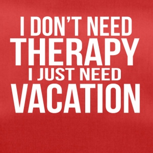 i dont need a therapy i just need my vacation - Sporttasche