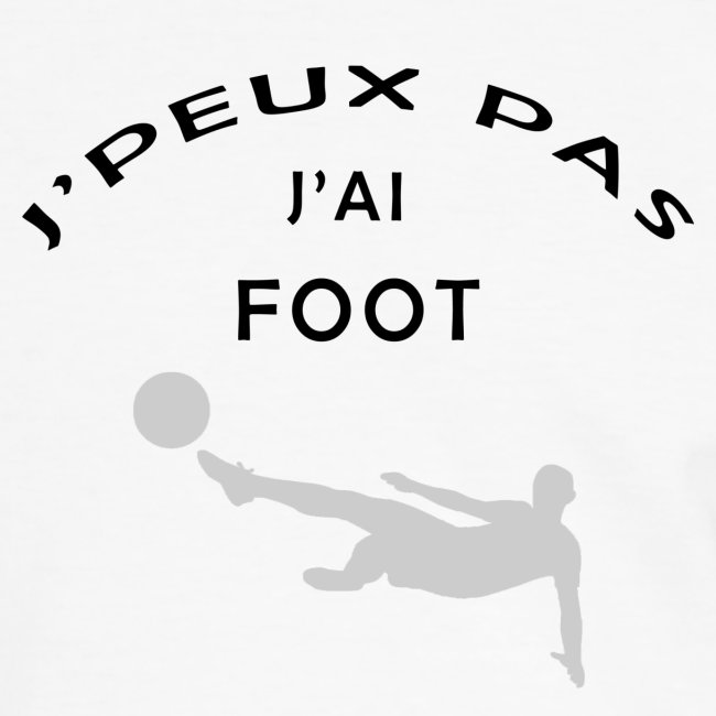 J PEUX PAS J AI FOOT