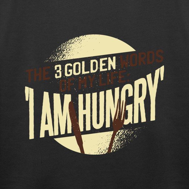 Die goldenen Wörter meines Lebens, ich bin hungrig
