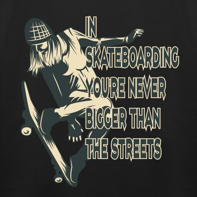 Skateboarden bist du nie größer als die Straße