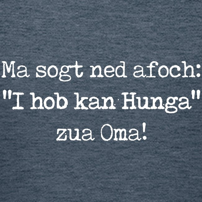 "Vorschau: Ma sogt ned afoch ""I hob kan Hunga"" zua Oma - Kinder Premium Hoodie"