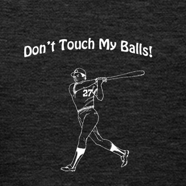 Dont touch my balls t-shirt 3