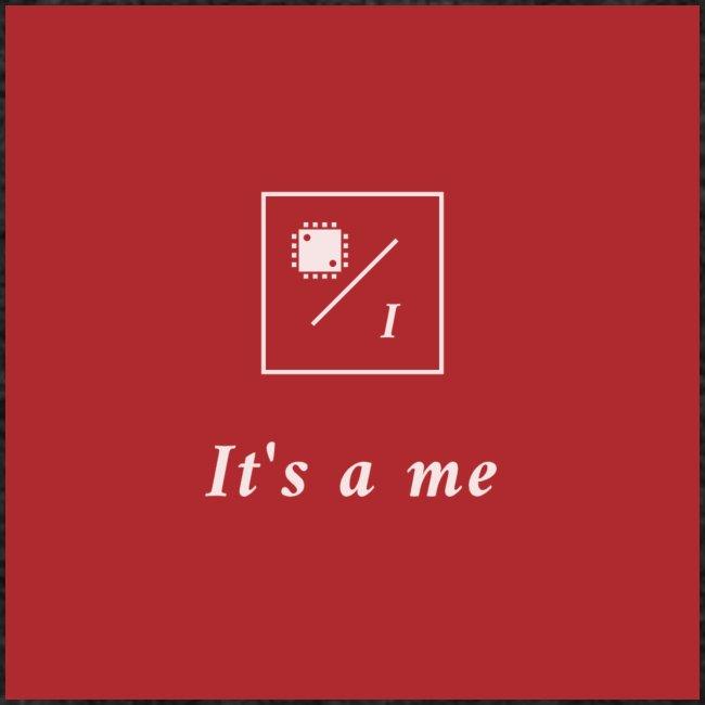 It's a me