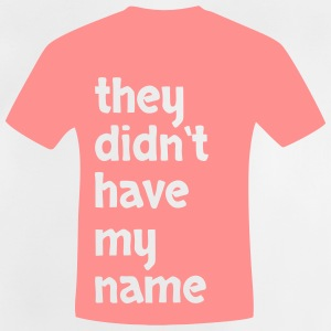 they didnt have my name - Baby T-Shirt