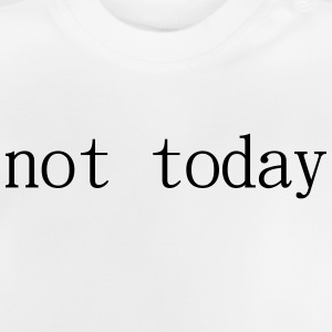 Not Today - Baby T-Shirt