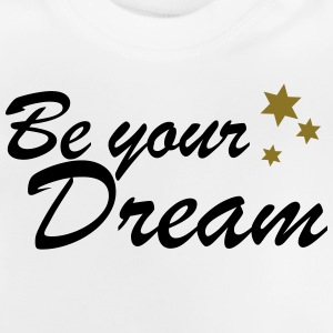 be your dream spreadshirt - Baby T-Shirt