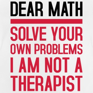 Dear Math - solve your own problems - Baby T-Shirt