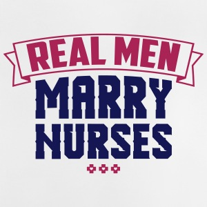 Real Men Marry Nurses - Baby T-Shirt